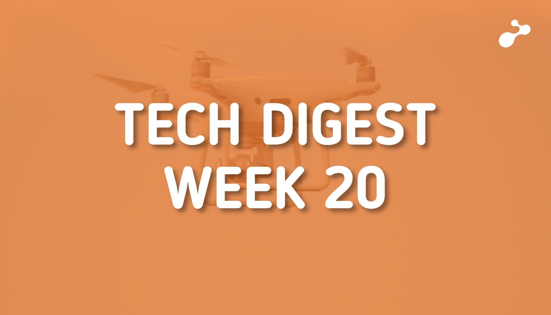 Top global technology trends to watch this week - Week 20, 2019